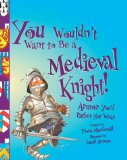 You Wouldn't Want to Be a Medieval Knight!